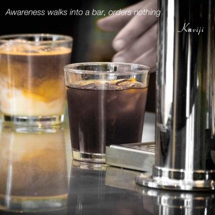 awareness walks into a bar